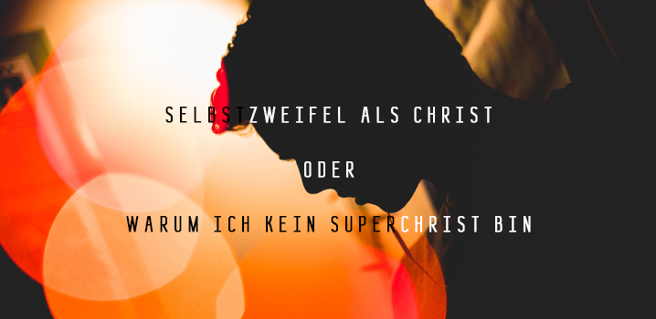 Warum ich kein Superchrist bin - Er liebt Dich!