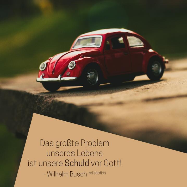 Unser größtes Problem: Schuld vor Gott!