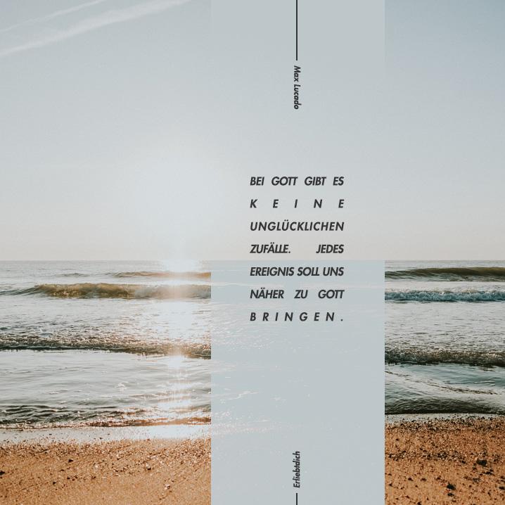 Bei Gott gibt es keine unglücklichen Zufälle.